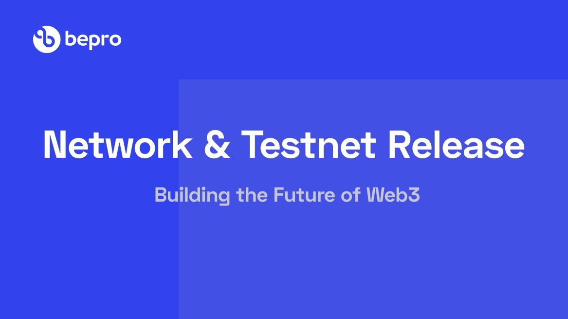Network & Testnet Release by BEPRO Network
